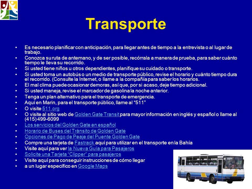 Transporte Es necesario planificar con anticipación, para llegar antes de tiempo a la entrevista o al lugar de trabajo.