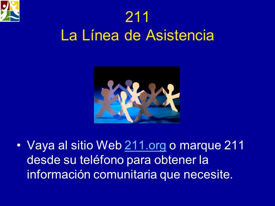 211 La Línea de Asistencia Vaya al sitio Web 211.org o marque 211 desde su teléfono para obtener la información comunitaria que necesite.