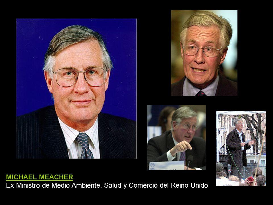 MICHAEL MEACHER Ex-Ministro de Medio Ambiente, Salud y Comercio del Reino Unido