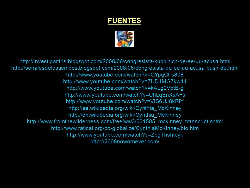 FUENTES http://investigar11s.blogspot.com/2008/06/congresista-kuchinich-de-ee-uu-acusa.html.