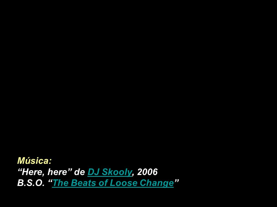 Música: Here, here de DJ Skooly, 2006 B.S.O. The Beats of Loose Change