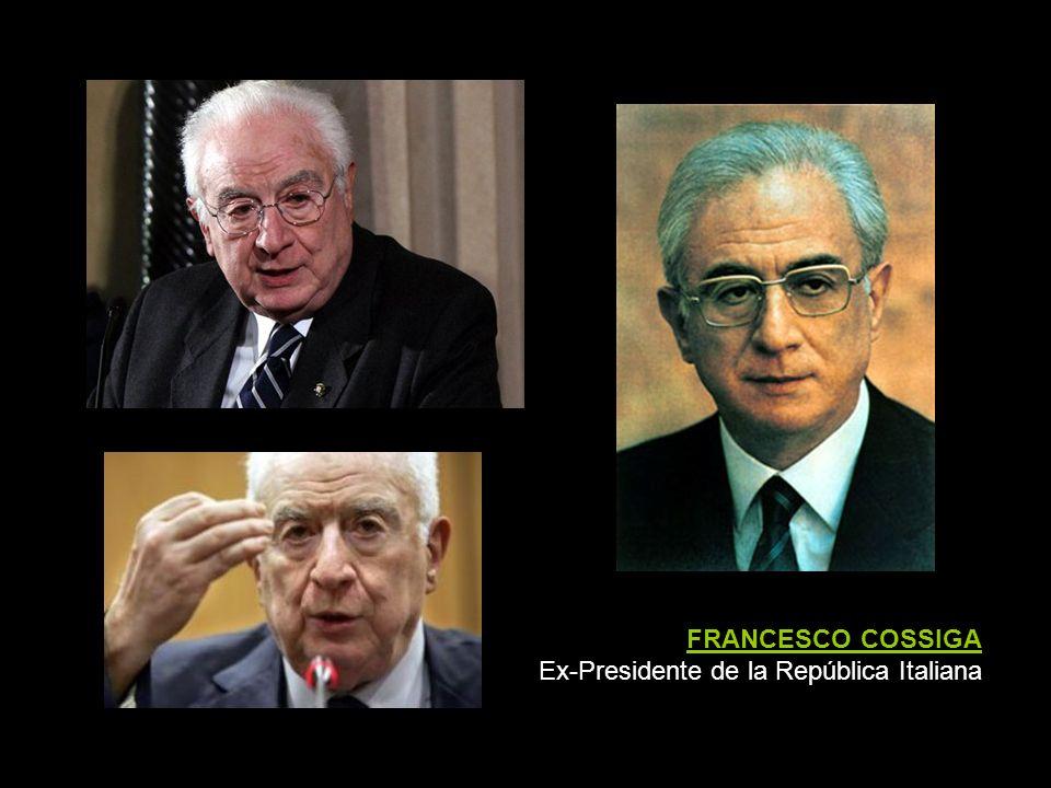 FRANCESCO COSSIGA Ex-Presidente de la República Italiana