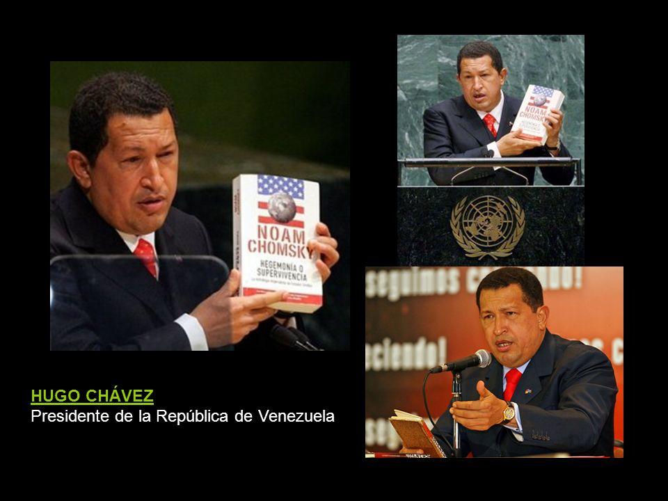 HUGO CHÁVEZ Presidente de la República de Venezuela