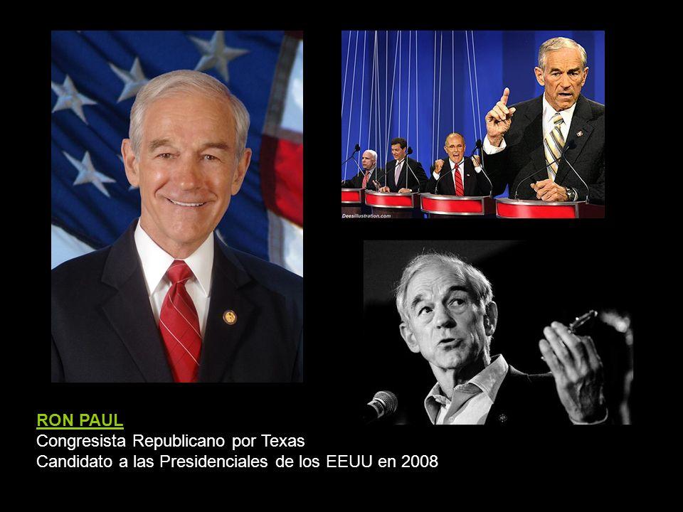 RON PAUL Congresista Republicano por Texas Candidato a las Presidenciales de los EEUU en 2008