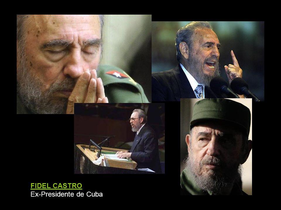 FIDEL CASTRO Ex-Presidente de Cuba