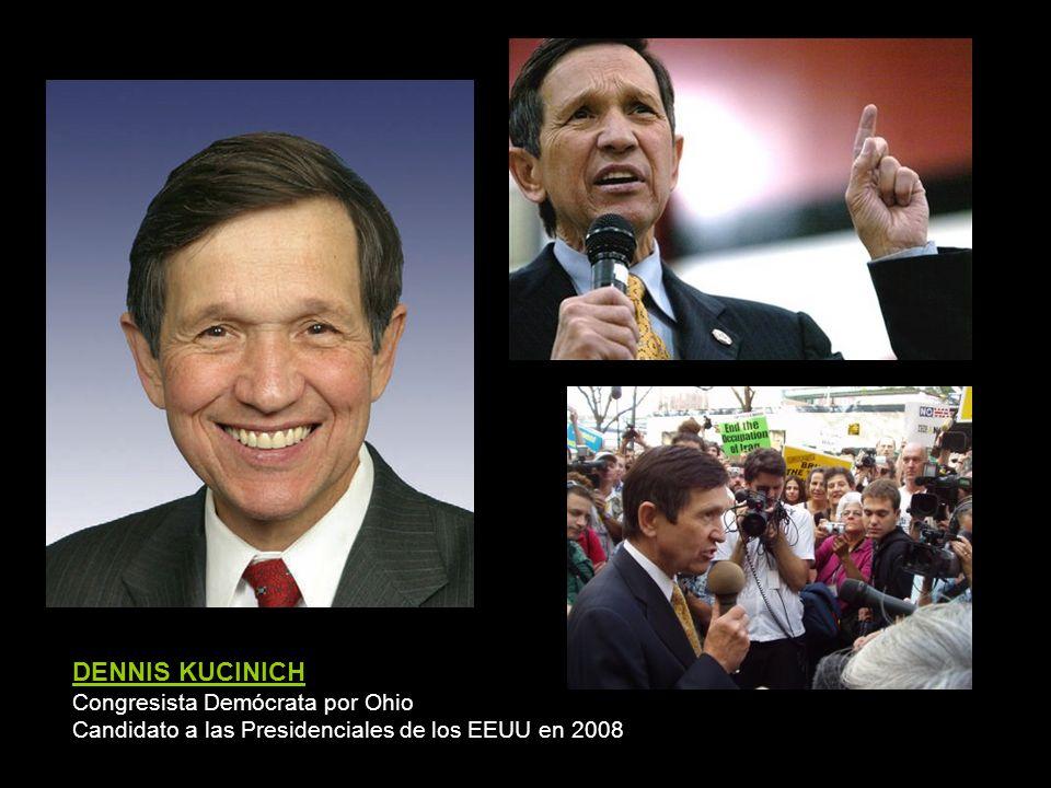 DENNIS KUCINICH Congresista Demócrata por Ohio