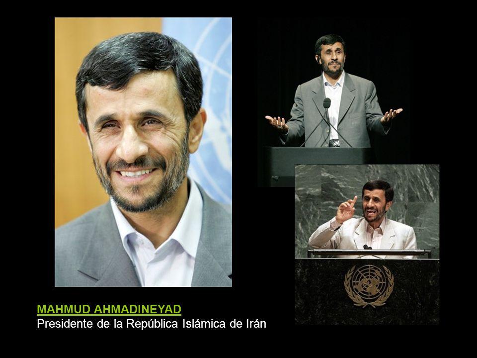 MAHMUD AHMADINEYAD Presidente de la República Islámica de Irán