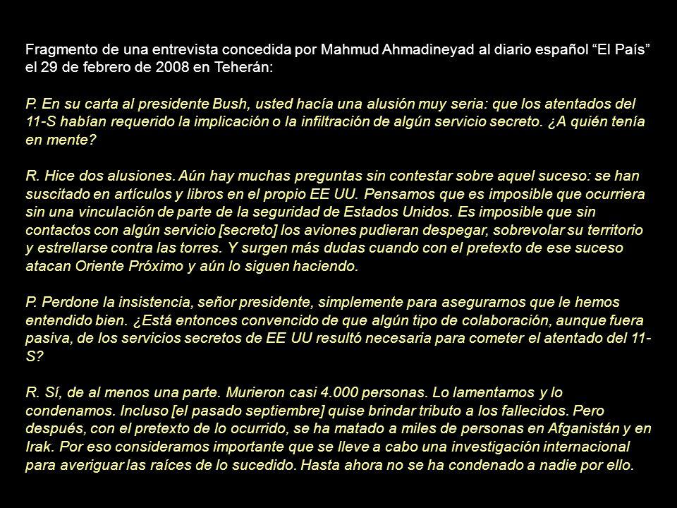 Fragmento de una entrevista concedida por Mahmud Ahmadineyad al diario español El País el 29 de febrero de 2008 en Teherán: