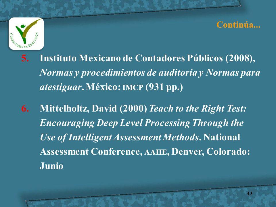Continúa... Instituto Mexicano de Contadores Públicos (2008), Normas y procedimientos de auditoría y Normas para atestiguar. México: IMCP (931 pp.)