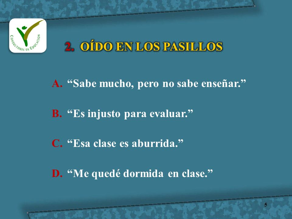 2. OÍDO EN LOS PASILLOS Sabe mucho, pero no sabe enseñar.