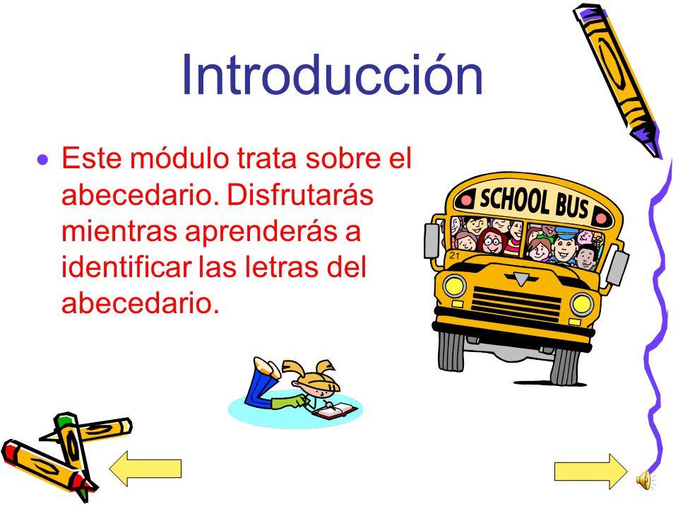 Introducción Este módulo trata sobre el abecedario.