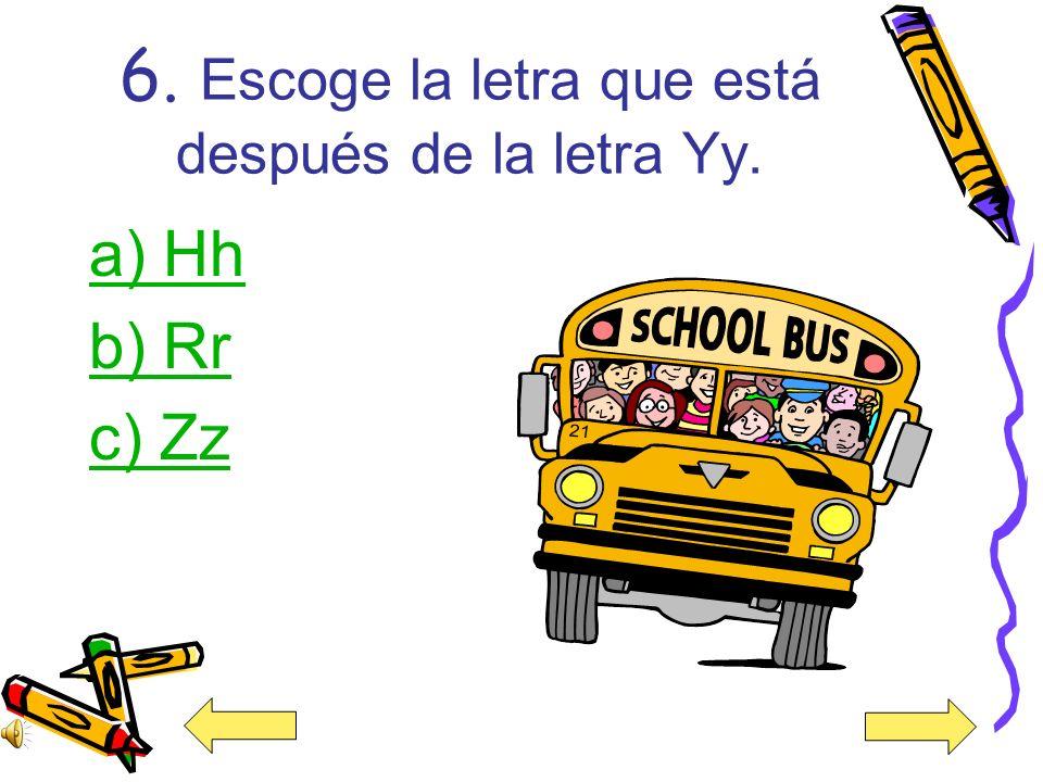 6. Escoge la letra que está después de la letra Yy.