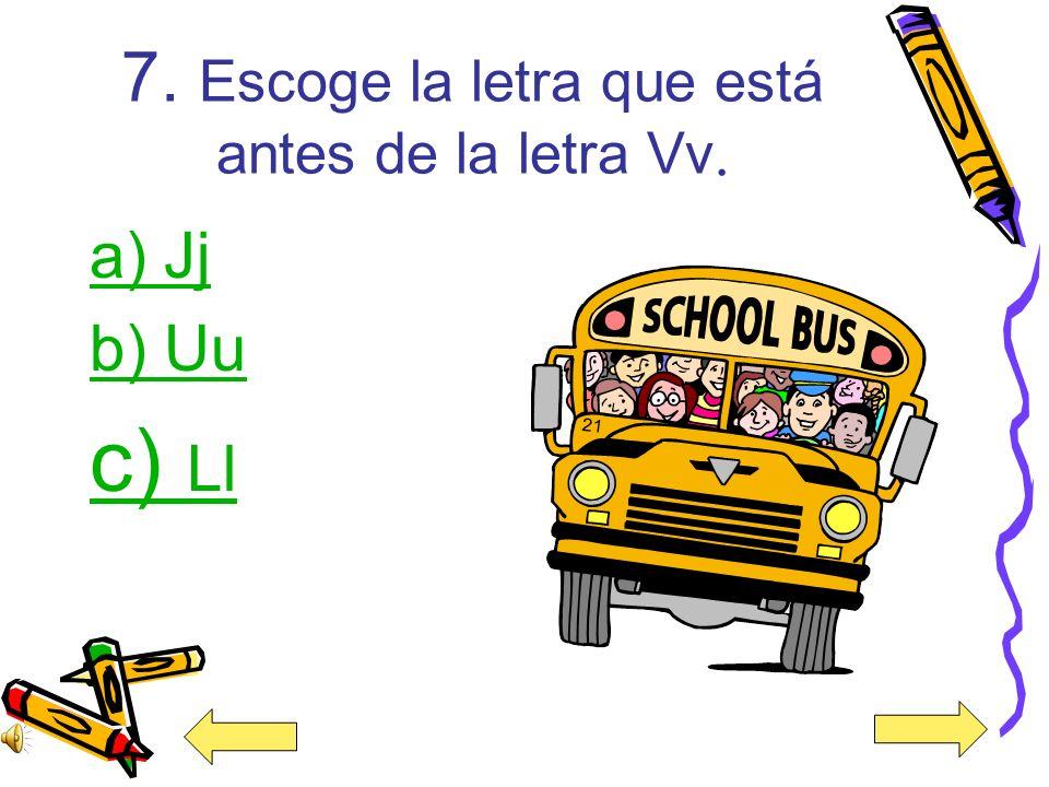 7. Escoge la letra que está antes de la letra Vv.