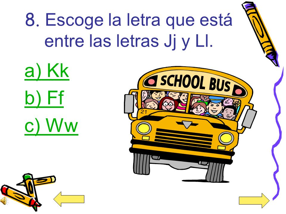 8. Escoge la letra que está entre las letras Jj y Ll.