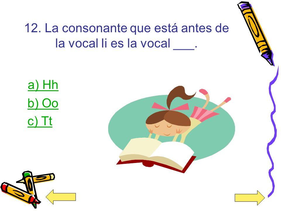 12. La consonante que está antes de la vocal Ii es la vocal ___.