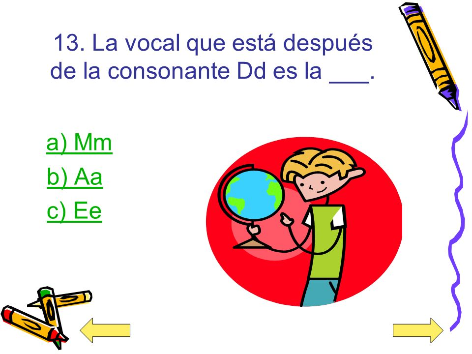 13. La vocal que está después de la consonante Dd es la ___.
