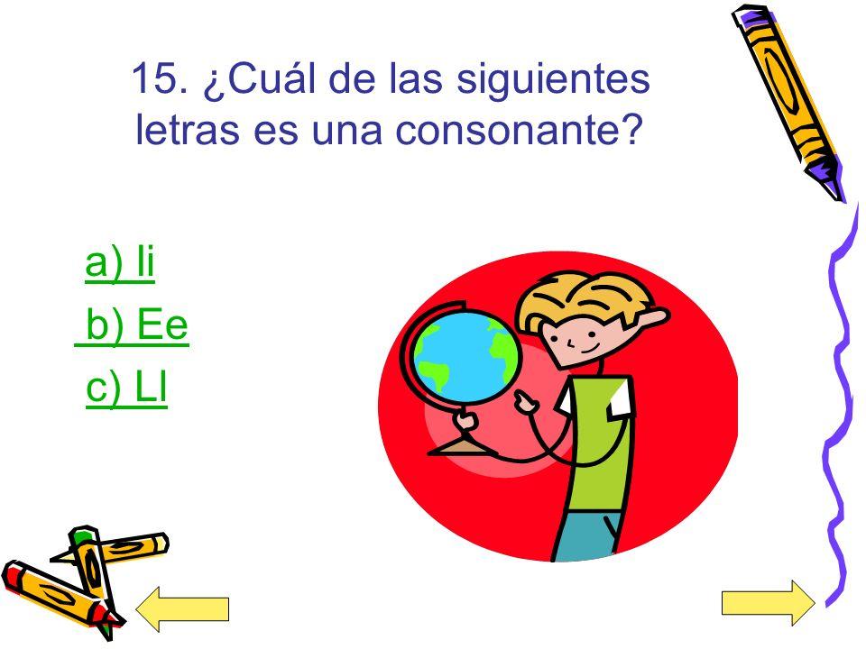 15. ¿Cuál de las siguientes letras es una consonante