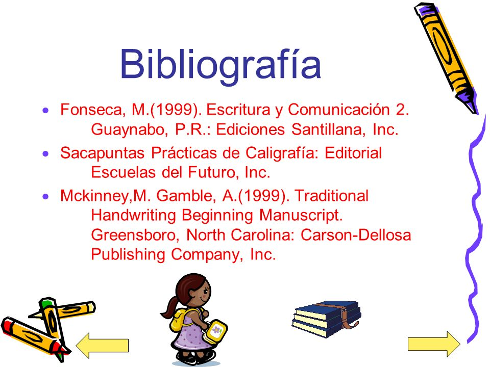Bibliografía Fonseca, M.(1999). Escritura y Comunicación 2. Guaynabo, P.R.: Ediciones Santillana, Inc.