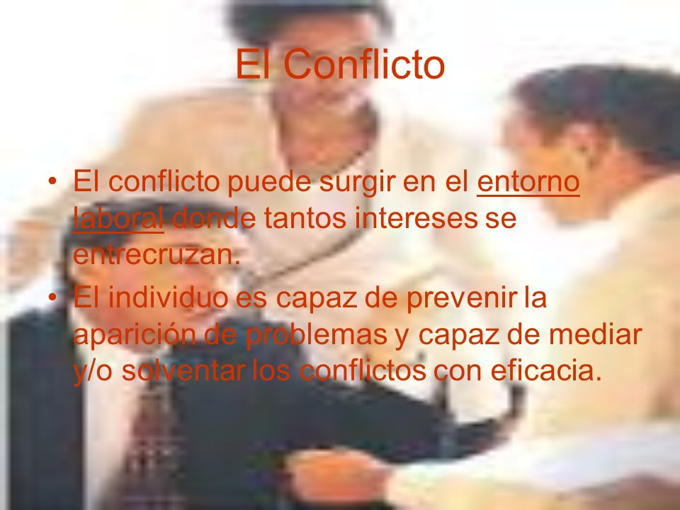 El ConflictoEl conflicto puede surgir en el entorno laboral donde tantos intereses se entrecruzan.