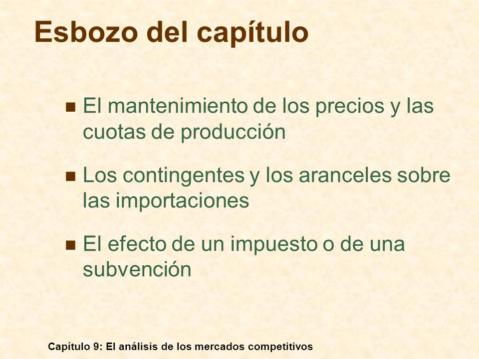 Esbozo del capítuloEl mantenimiento de los precios y las cuotas de producción. Los contingentes y los aranceles sobre las importaciones.