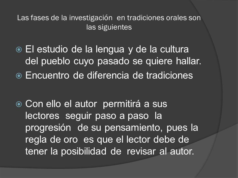 Las fases de la investigación en tradiciones orales son las siguientes