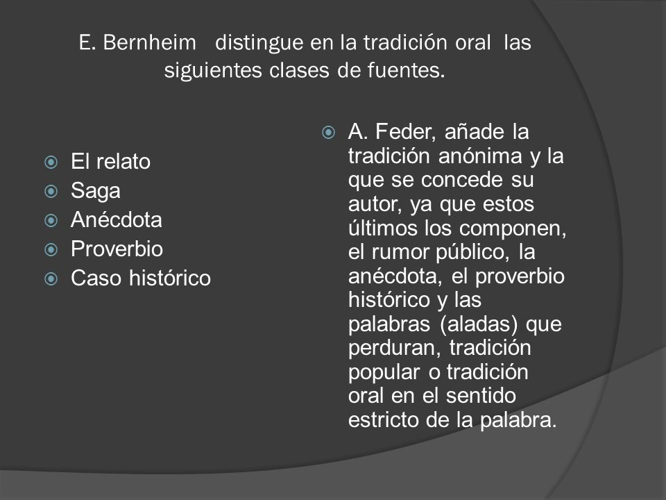 E. Bernheim distingue en la tradición oral las siguientes clases de fuentes.