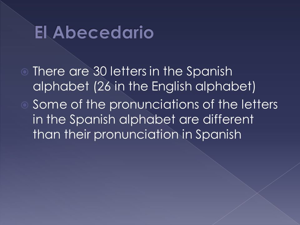 El AbecedarioThere are 30 letters in the Spanish alphabet (26 in the English alphabet)