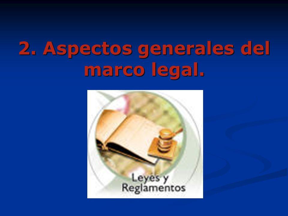 2. Aspectos generales del marco legal.