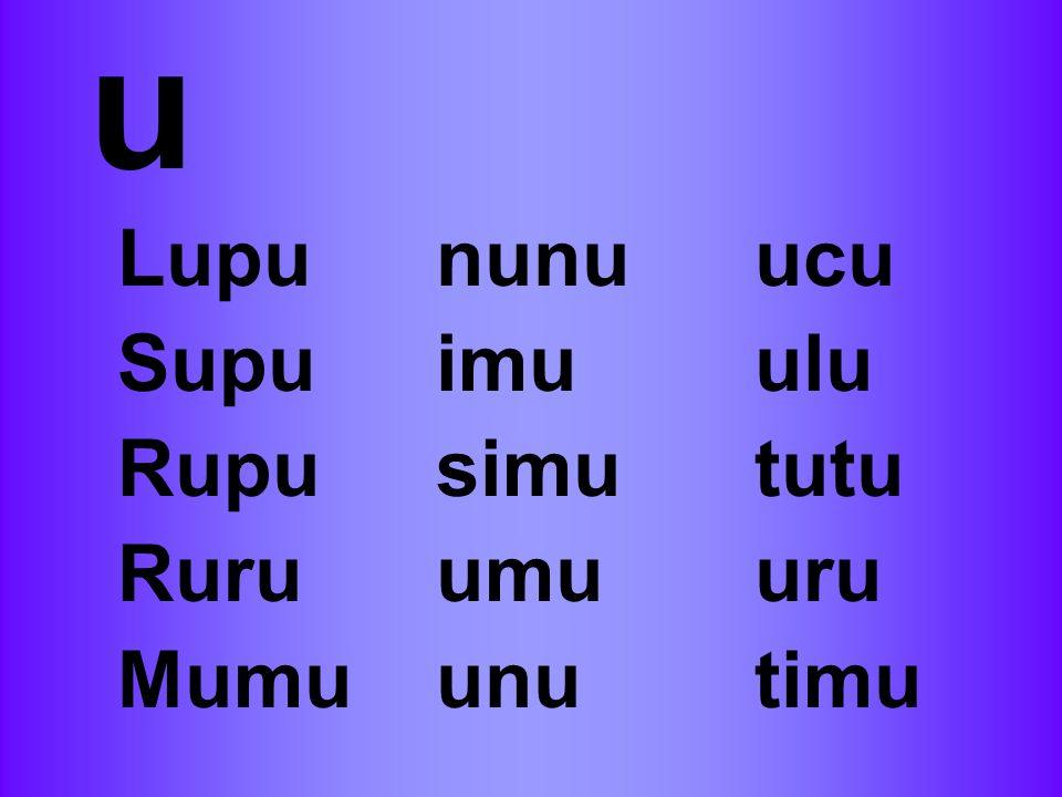 u Lupu nunu ucu Supu imu ulu Rupu simu tutu Ruru umu uru Mumu unu timu