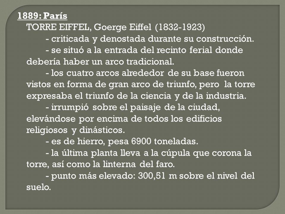 1889: ParísTORRE EIFFEL, Goerge Eiffel (1832-1923) - criticada y denostada durante su construcción.