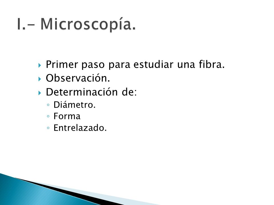 I.- Microscopía. Primer paso para estudiar una fibra. Observación.