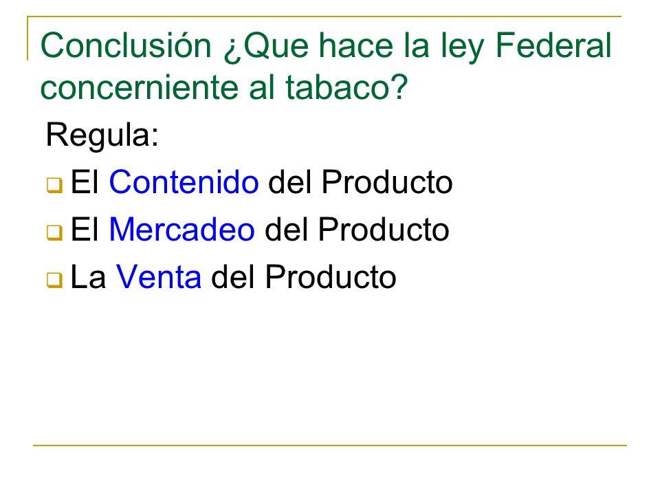 Conclusión ¿Que hace la ley Federal concerniente al tabaco