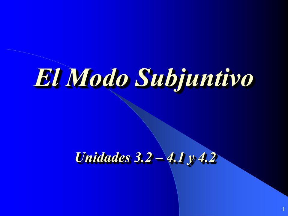 El Modo Subjuntivo Unidades 3.2 – 4.1 y 4.2