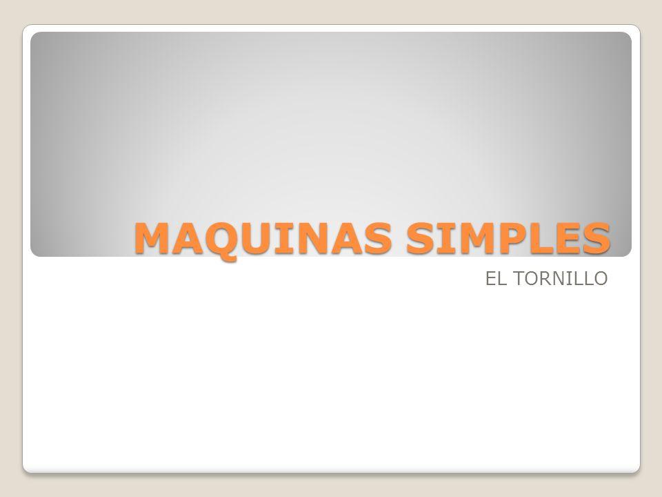 MAQUINAS SIMPLES EL TORNILLO