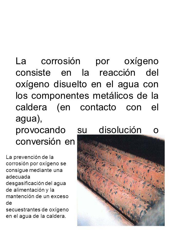 provocando su disolución o conversión en óxidos insolubles.