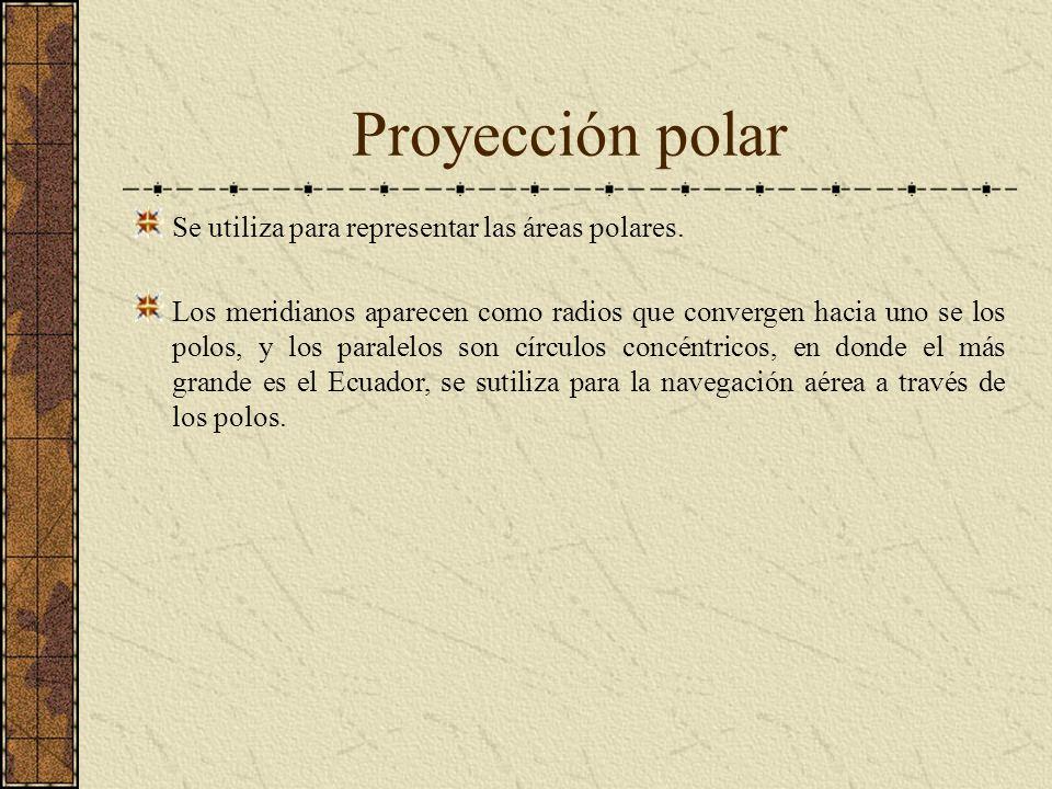 Proyección polar Se utiliza para representar las áreas polares.