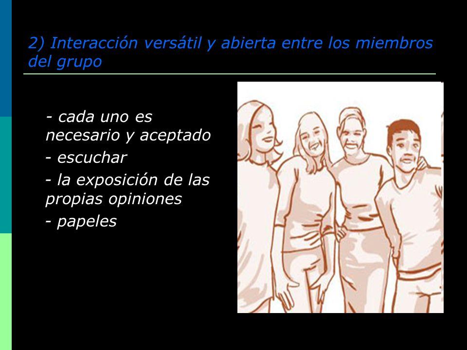 2) Interacción versátil y abierta entre los miembros del grupo