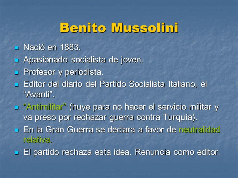 Benito Mussolini Nació en 1883. Apasionado socialista de joven.