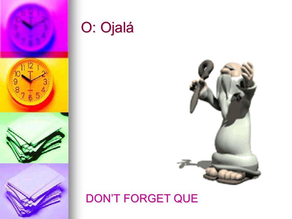 O: Ojalá DON'T FORGET QUE
