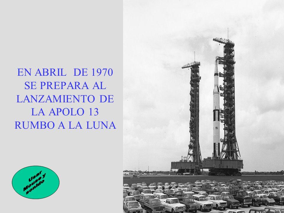 EN ABRIL DE 1970 SE PREPARA AL LANZAMIENTO DE LA APOLO 13 RUMBO A LA LUNA