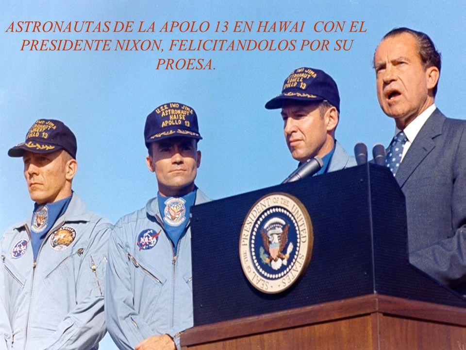 ASTRONAUTAS DE LA APOLO 13 EN HAWAI CON EL PRESIDENTE NIXON, FELICITANDOLOS POR SU PROESA.