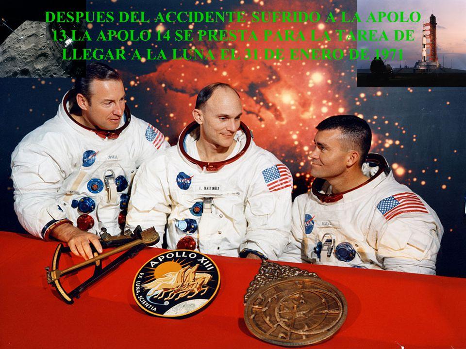 DESPUES DEL ACCIDENTE SUFRIDO A LA APOLO 13 LA APOLO 14 SE PRESTA PARA LA TAREA DE LLEGAR A LA LUNA EL 31 DE ENERO DE 1971