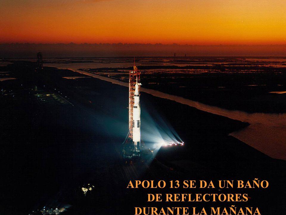 APOLO 13 SE DA UN BAÑO DE REFLECTORES DURANTE LA MAÑANA