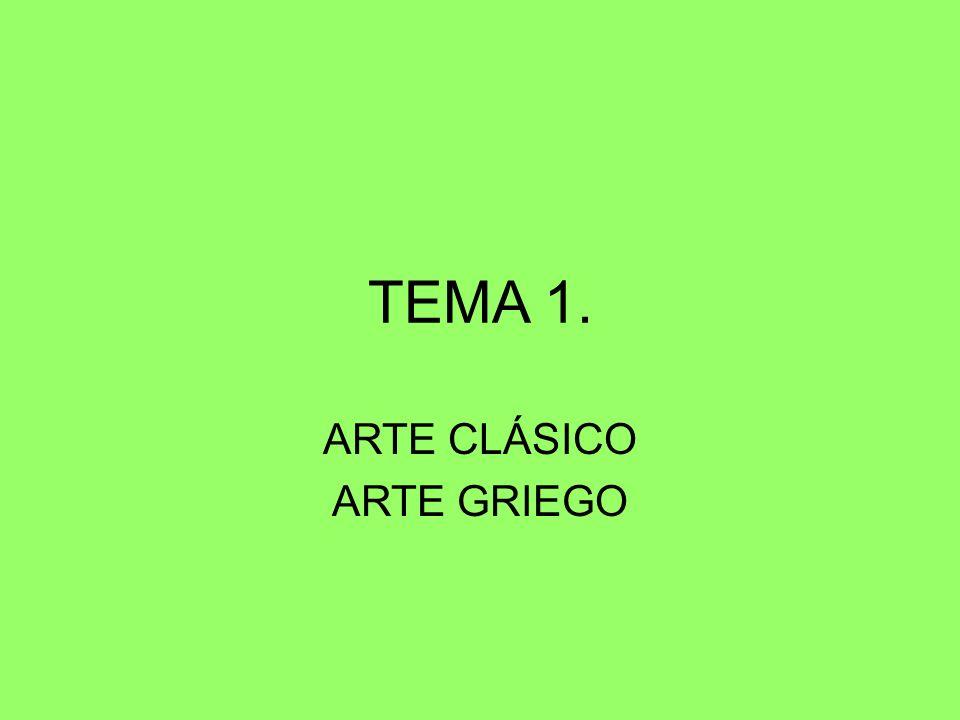 TEMA 1. ARTE CLÁSICO ARTE GRIEGO