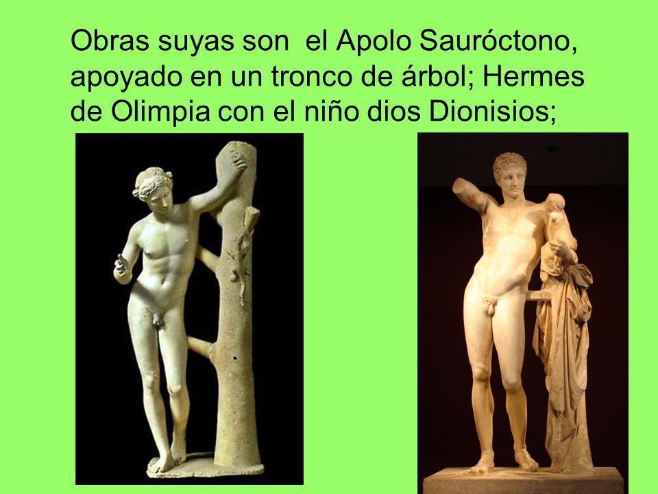Obras suyas son el Apolo Sauróctono, apoyado en un tronco de árbol; Hermes de Olimpia con el niño dios Dionisios;