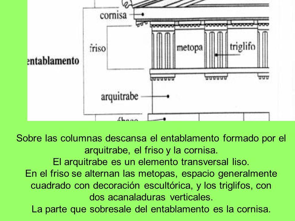 Sobre las columnas descansa el entablamento formado por el arquitrabe, el friso y la cornisa.
