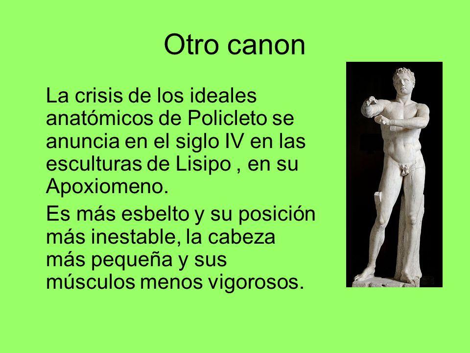 Otro canonLa crisis de los ideales anatómicos de Policleto se anuncia en el siglo IV en las esculturas de Lisipo , en su Apoxiomeno.