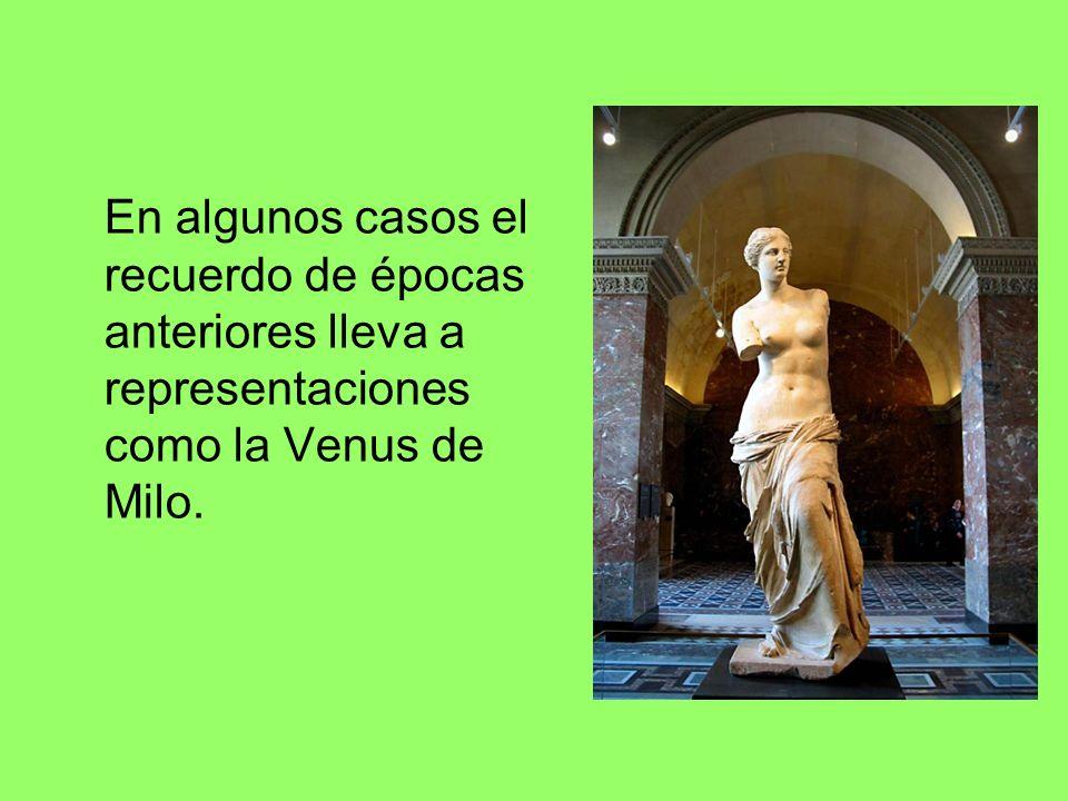 En algunos casos el recuerdo de épocas anteriores lleva a representaciones como la Venus de Milo.