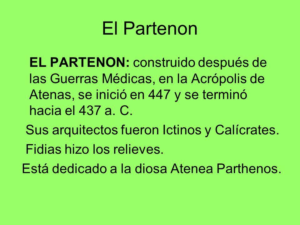 El Partenon EL PARTENON: construido después de las Guerras Médicas, en la Acrópolis de Atenas, se inició en 447 y se terminó hacia el 437 a. C.