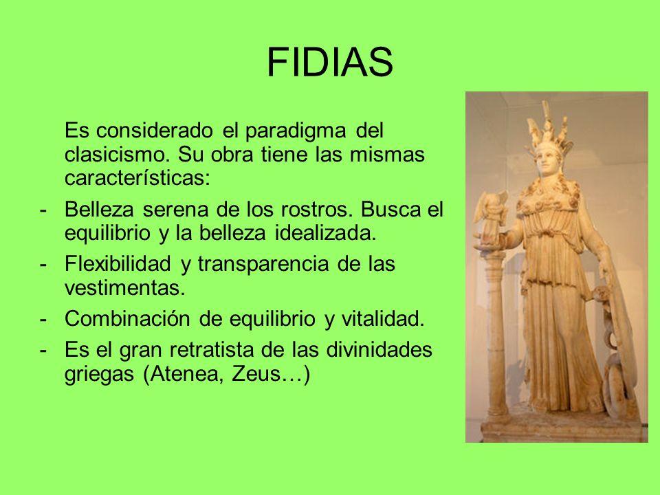 FIDIAS Es considerado el paradigma del clasicismo. Su obra tiene las mismas características: